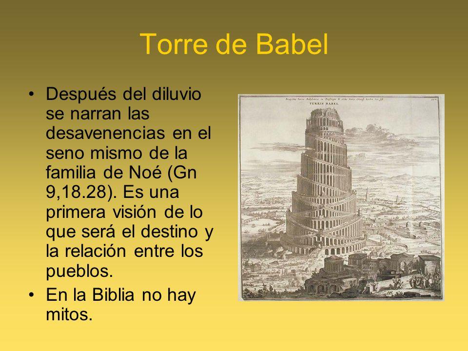 Torre de Babel Después del diluvio se narran las desavenencias en el seno mismo de la familia de Noé (Gn 9,18.28). Es una primera visión de lo que ser