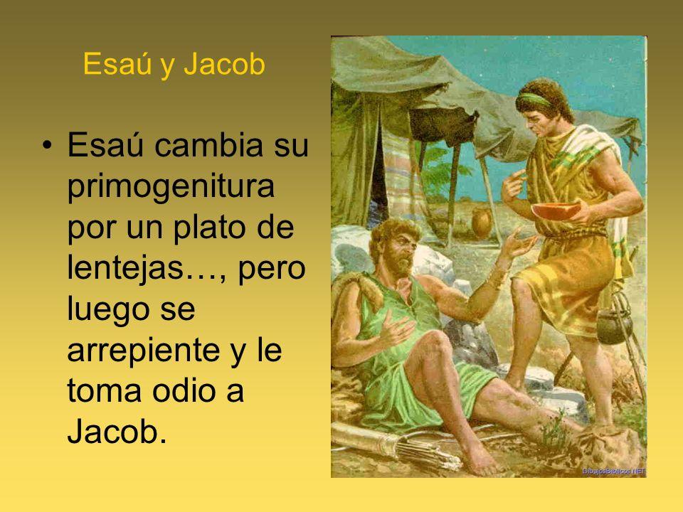 Esaú y Jacob Esaú cambia su primogenitura por un plato de lentejas…, pero luego se arrepiente y le toma odio a Jacob.