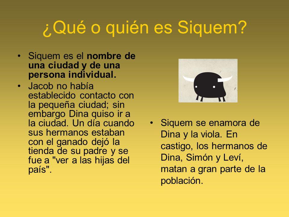 ¿Qué o quién es Siquem? Siquem es el nombre de una ciudad y de una persona individual. Jacob no había establecido contacto con la pequeña ciudad; sin