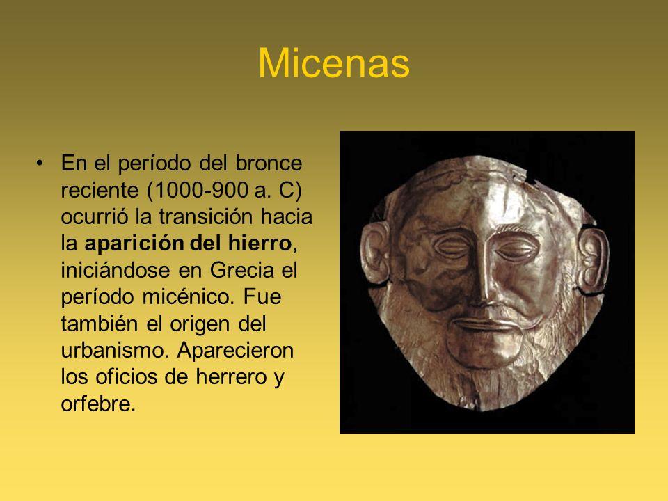 Micenas En el período del bronce reciente (1000-900 a. C) ocurrió la transición hacia la aparición del hierro, iniciándose en Grecia el período micéni