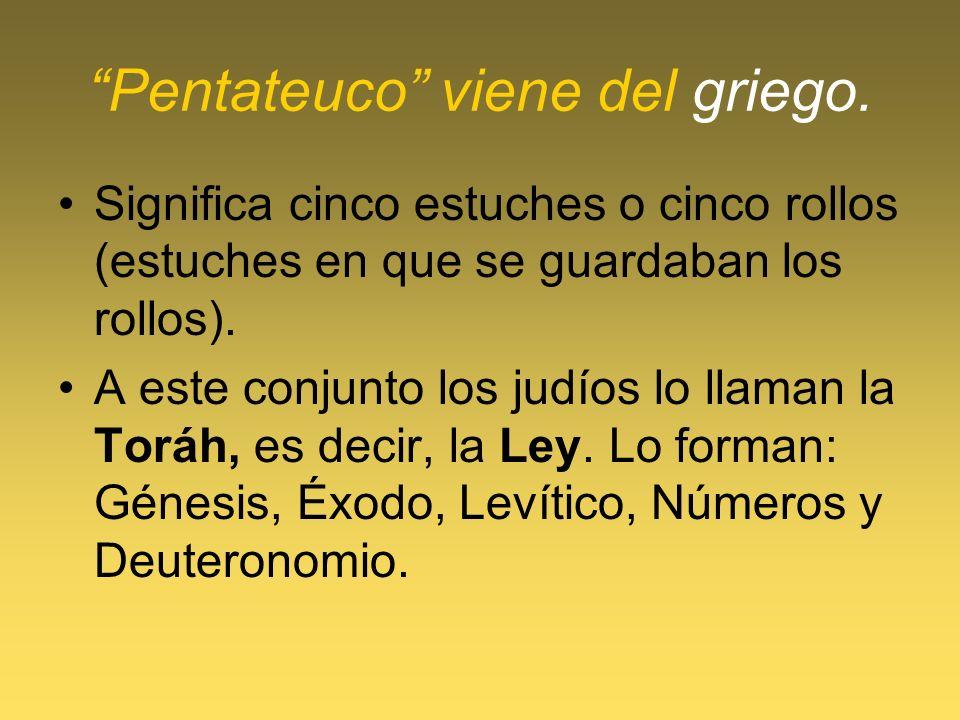 Pentateuco viene del griego. Significa cinco estuches o cinco rollos (estuches en que se guardaban los rollos). A este conjunto los judíos lo llaman l
