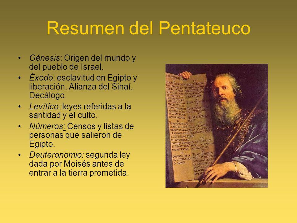 Resumen del Pentateuco Génesis: Origen del mundo y del pueblo de Israel. Éxodo: esclavitud en Egipto y liberación. Alianza del Sinaí. Decálogo. Levíti