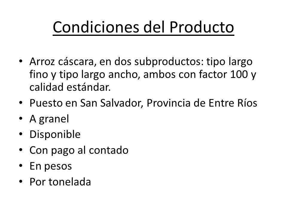 Condiciones del Producto Arroz cáscara, en dos subproductos: tipo largo fino y tipo largo ancho, ambos con factor 100 y calidad estándar.