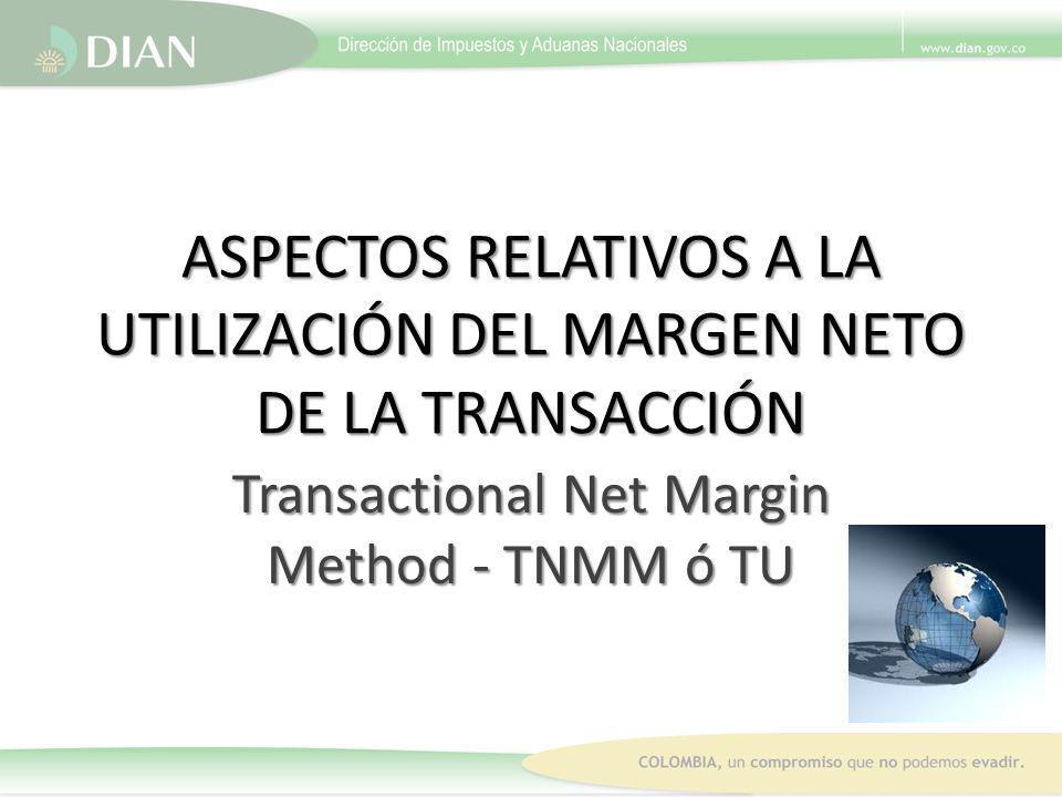 ASPECTOS RELATIVOS A LA UTILIZACIÓN DEL MARGEN NETO DE LA TRANSACCIÓN Transactional Net Margin Method - TNMM ó TU