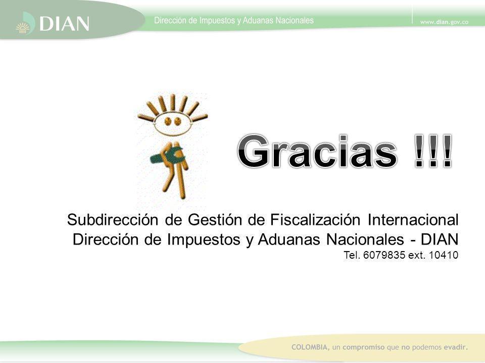 Subdirección de Gestión de Fiscalización Internacional Dirección de Impuestos y Aduanas Nacionales - DIAN Tel. 6079835 ext. 10410