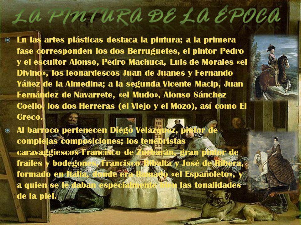En las artes plásticas destaca la pintura; a la primera fase corresponden los dos Berruguetes, el pintor Pedro y el escultor Alonso, Pedro Machuca, Lu