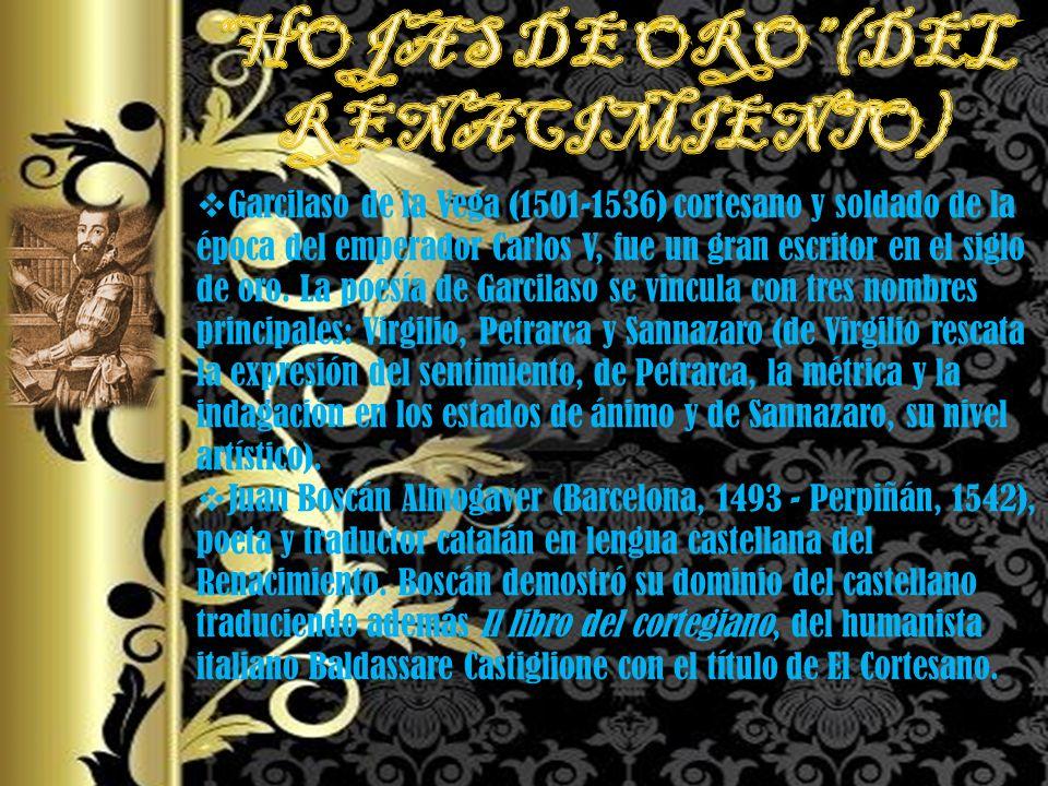 Garcilaso de la Vega (1501-1536) cortesano y soldado de la época del emperador Carlos V, fue un gran escritor en el siglo de oro. La poesía de Garcila
