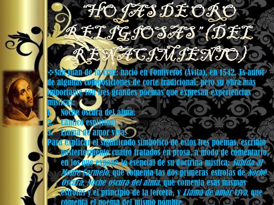 San Juan de la Cruz: nació en Fontiveros (Ávila), en 1542. Es autor de algunas composiciones de corte tradicional, pero su obra más importante son tre