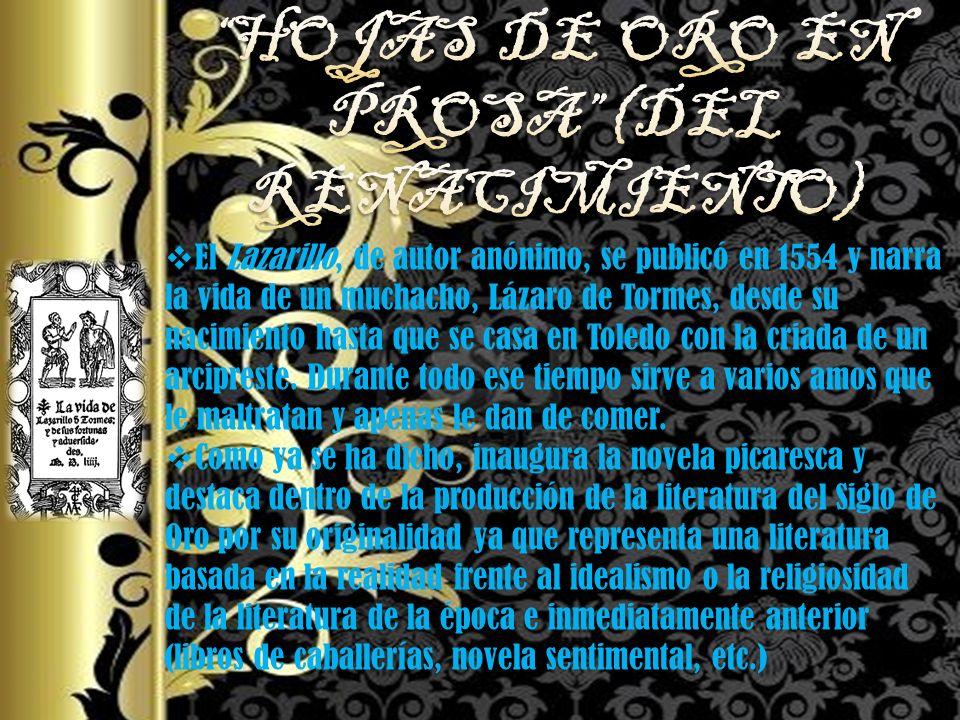 El Lazarillo, de autor anónimo, se publicó en 1554 y narra la vida de un muchacho, Lázaro de Tormes, desde su nacimiento hasta que se casa en Toledo c