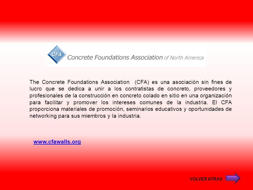 www.cfawalls.org The Concrete Foundations Association (CFA) es una asociación sin fines de lucro que se dedica a unir a los contratistas de concreto,