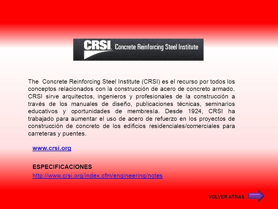 www.crsi.org The Concrete Reinforcing Steel Institute (CRSI) es el recurso por todos los conceptos relacionados con la construcción de acero de concre