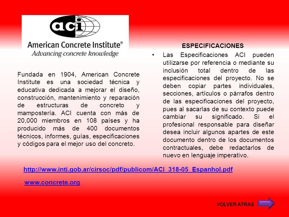 www.concrete.org Fundada en 1904, American Concrete Institute es una sociedad técnica y educativa dedicada a mejorar el diseño, construcción, mantenim