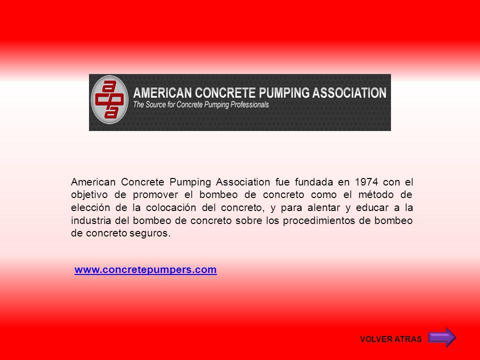 www.concretepumpers.com American Concrete Pumping Association fue fundada en 1974 con el objetivo de promover el bombeo de concreto como el método de