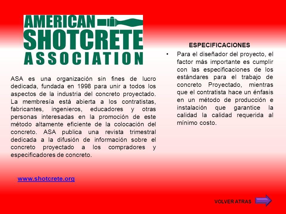 www.shotcrete.org ASA es una organización sin fines de lucro dedicada, fundada en 1998 para unir a todos los aspectos de la industria del concreto pro