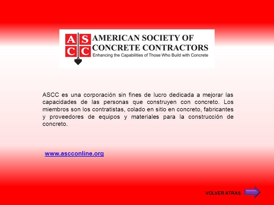 www.ascconline.org ASCC es una corporación sin fines de lucro dedicada a mejorar las capacidades de las personas que construyen con concreto. Los miem