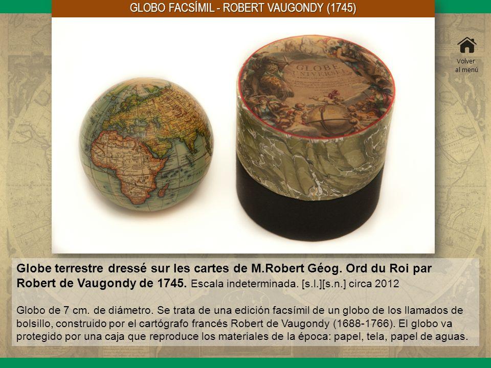 GLOBO FACSÍMIL - ROBERT VAUGONDY (1745) Globe terrestre dressé sur les cartes de M.Robert Géog. Ord du Roi par Robert de Vaugondy de 1745. Escala inde