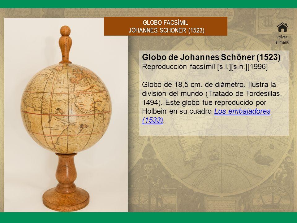 Globo de Johannes Schöner (1523) Reproducción facsímil [s.l.][s.n.][1996] Globo de 18,5 cm. de diámetro. Ilustra la división del mundo (Tratado de Tor