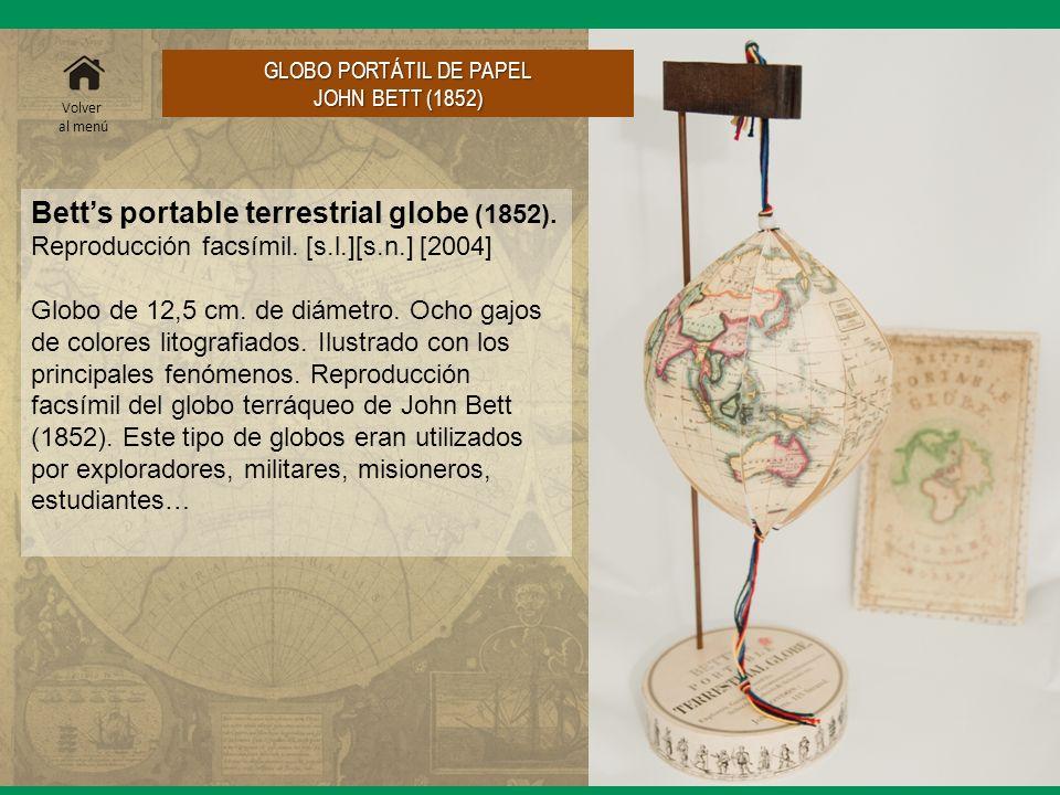 Betts portable terrestrial globe (1852). Reproducción facsímil. [s.l.][s.n.] [2004] Globo de 12,5 cm. de diámetro. Ocho gajos de colores litografiados