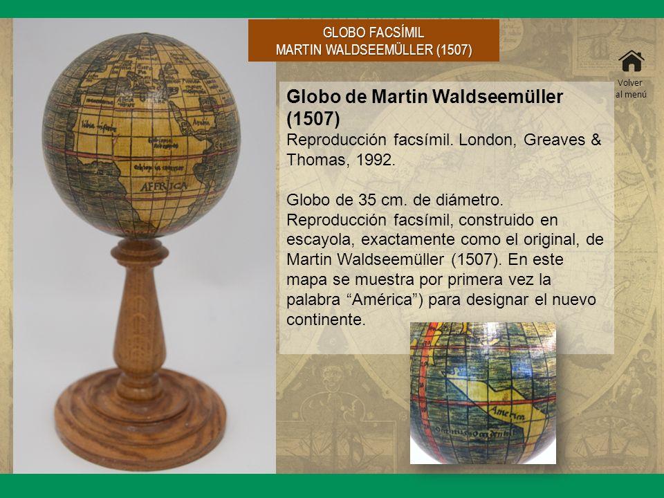 Globo de Martin Waldseemüller (1507) Reproducción facsímil. London, Greaves & Thomas, 1992. Globo de 35 cm. de diámetro. Reproducción facsímil, constr