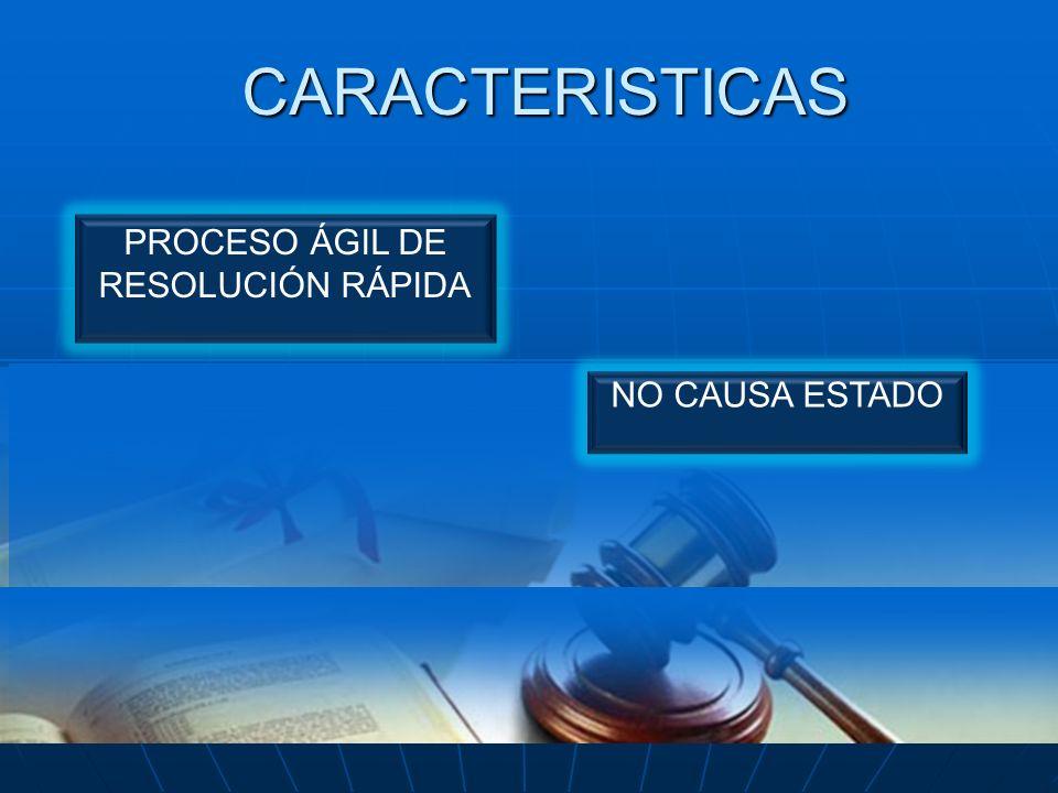 CARACTERISTICAS PROCESO ÁGIL DE RESOLUCIÓN RÁPIDA NO CAUSA ESTADO