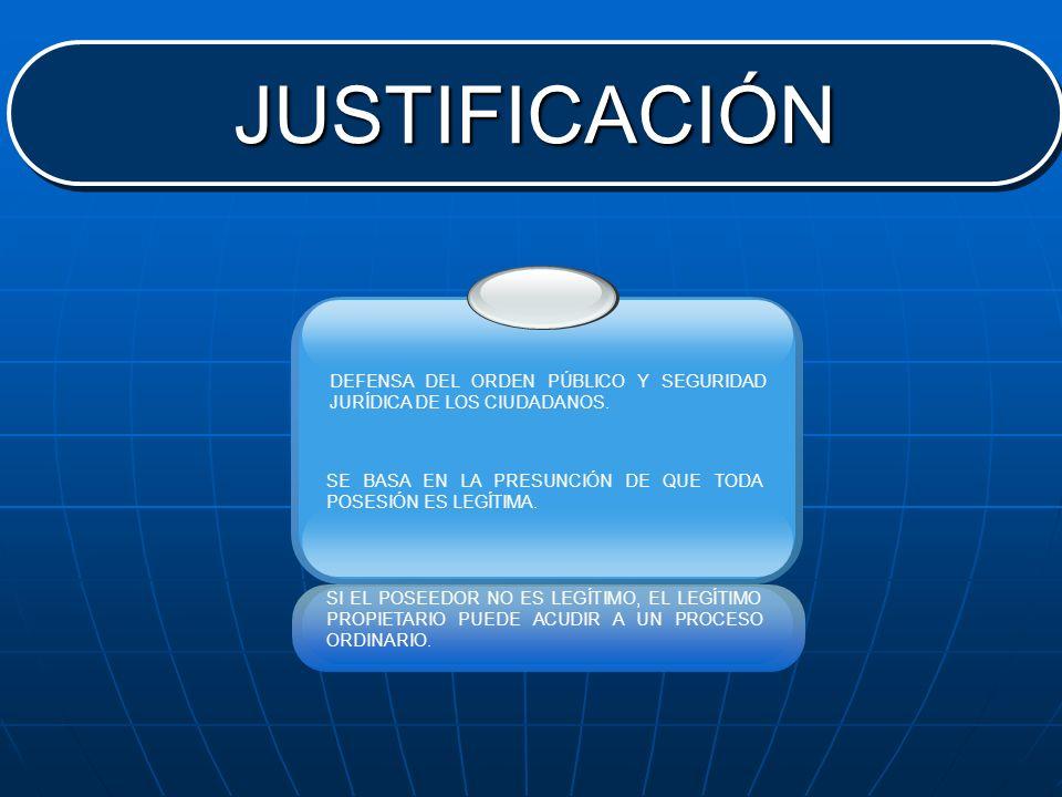 JUSTIFICACIÓNJUSTIFICACIÓN DEFENSA DEL ORDEN PÚBLICO Y SEGURIDAD JURÍDICA DE LOS CIUDADANOS. SE BASA EN LA PRESUNCIÓN DE QUE TODA POSESIÓN ES LEGÍTIMA