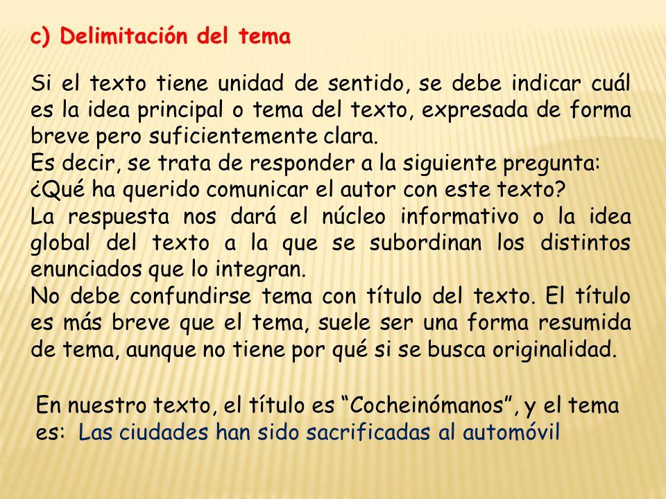 c) Delimitación del tema Si el texto tiene unidad de sentido, se debe indicar cuál es la idea principal o tema del texto, expresada de forma breve pero suficientemente clara.