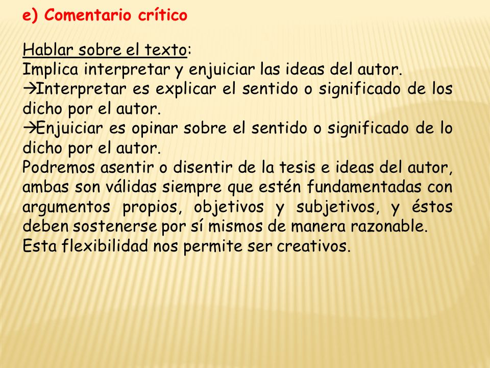 e) Comentario crítico Hablar sobre el texto: Implica interpretar y enjuiciar las ideas del autor.
