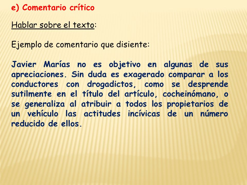 e) Comentario crítico Hablar sobre el texto: Ejemplo de comentario que disiente: Javier Marías no es objetivo en algunas de sus apreciaciones.