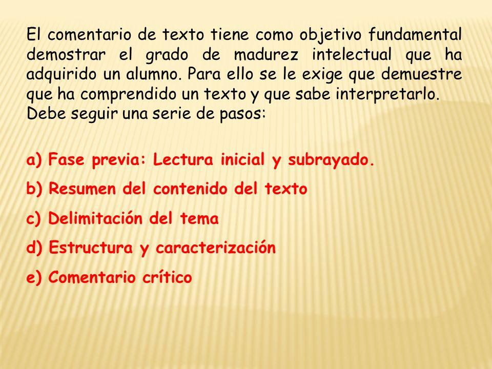 El comentario de texto tiene como objetivo fundamental demostrar el grado de madurez intelectual que ha adquirido un alumno.
