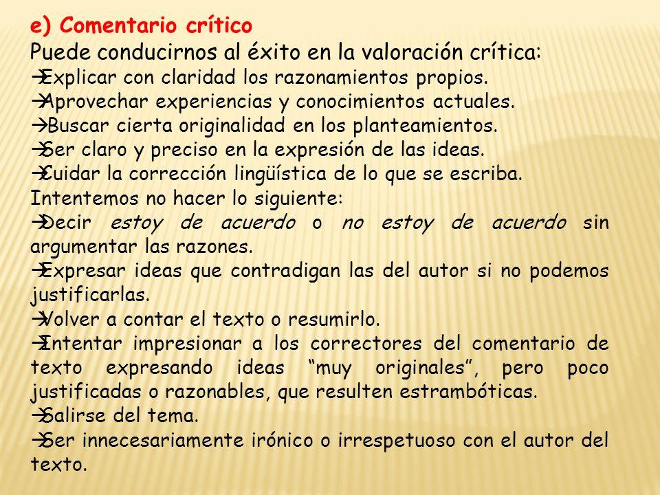 e) Comentario crítico Puede conducirnos al éxito en la valoración crítica: Explicar con claridad los razonamientos propios.