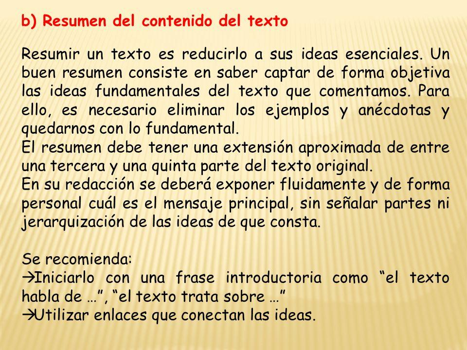 b) Resumen del contenido del texto Resumir un texto es reducirlo a sus ideas esenciales.