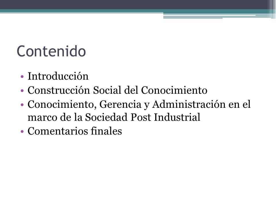 Contenido Introducción Construcción Social del Conocimiento Conocimiento, Gerencia y Administración en el marco de la Sociedad Post Industrial Comenta