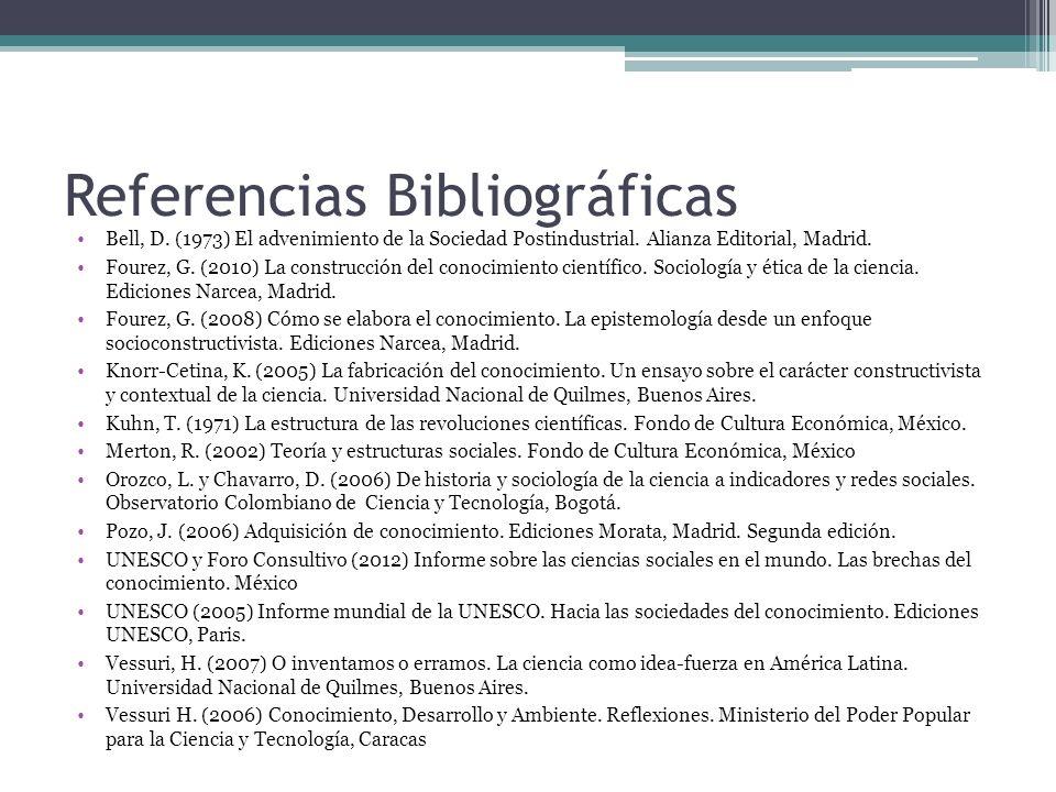 Referencias Bibliográficas Bell, D. (1973) El advenimiento de la Sociedad Postindustrial. Alianza Editorial, Madrid. Fourez, G. (2010) La construcción