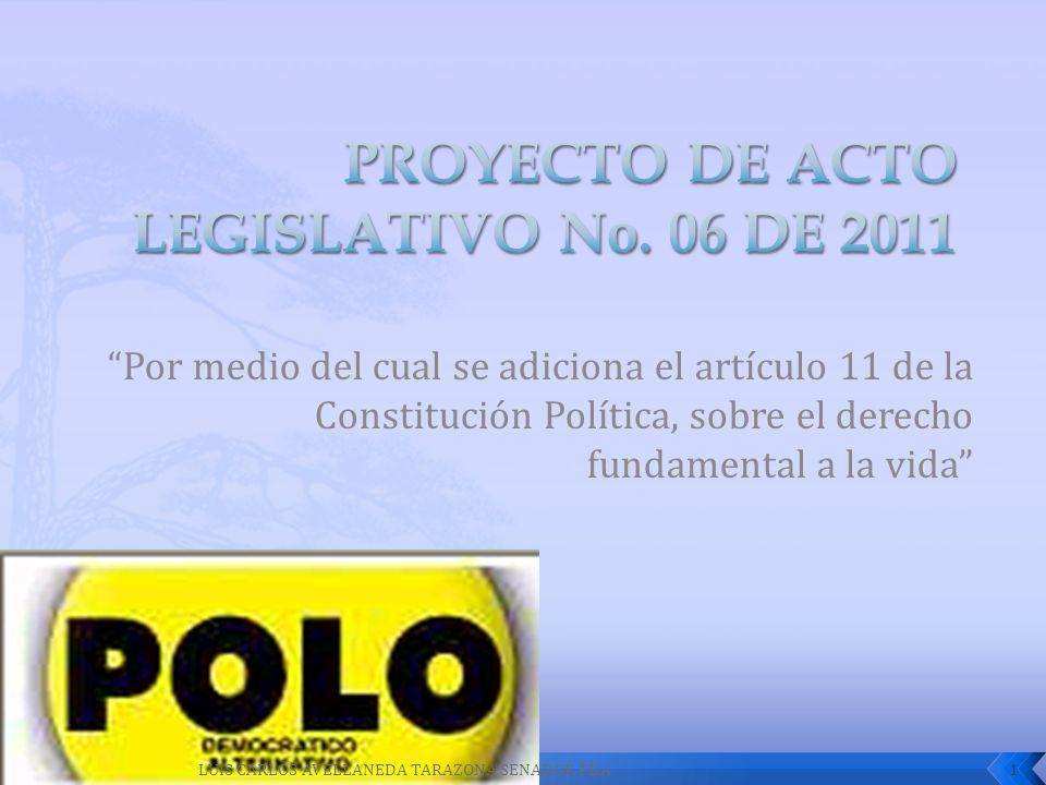 Por medio del cual se adiciona el artículo 11 de la Constitución Política, sobre el derecho fundamental a la vida 1LUIS CARLOS AVELLANEDA TARAZONA SEN
