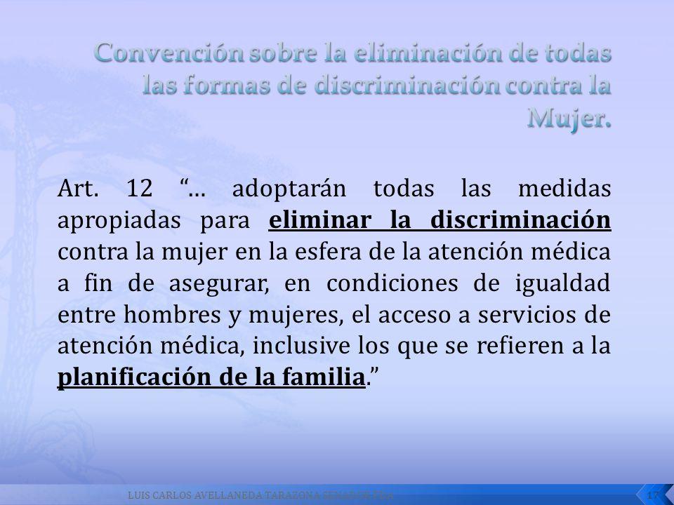 Art. 12 … adoptarán todas las medidas apropiadas para eliminar la discriminación contra la mujer en la esfera de la atención médica a fin de asegurar,