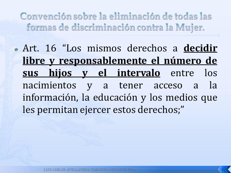 Art. 16 Los mismos derechos a decidir libre y responsablemente el número de sus hijos y el intervalo entre los nacimientos y a tener acceso a la infor