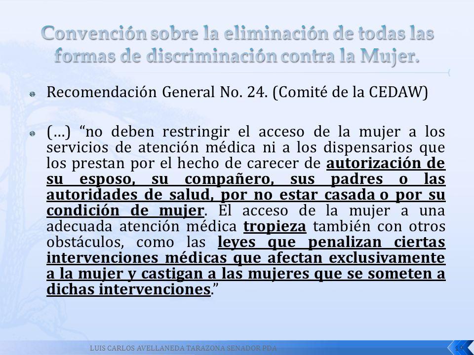 Recomendación General No. 24. (Comité de la CEDAW) (…) no deben restringir el acceso de la mujer a los servicios de atención médica ni a los dispensar