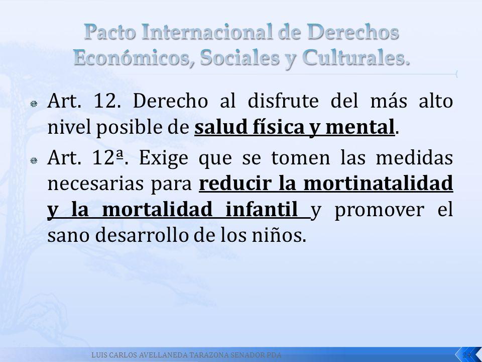 Art. 12. Derecho al disfrute del más alto nivel posible de salud física y mental. Art. 12ª. Exige que se tomen las medidas necesarias para reducir la