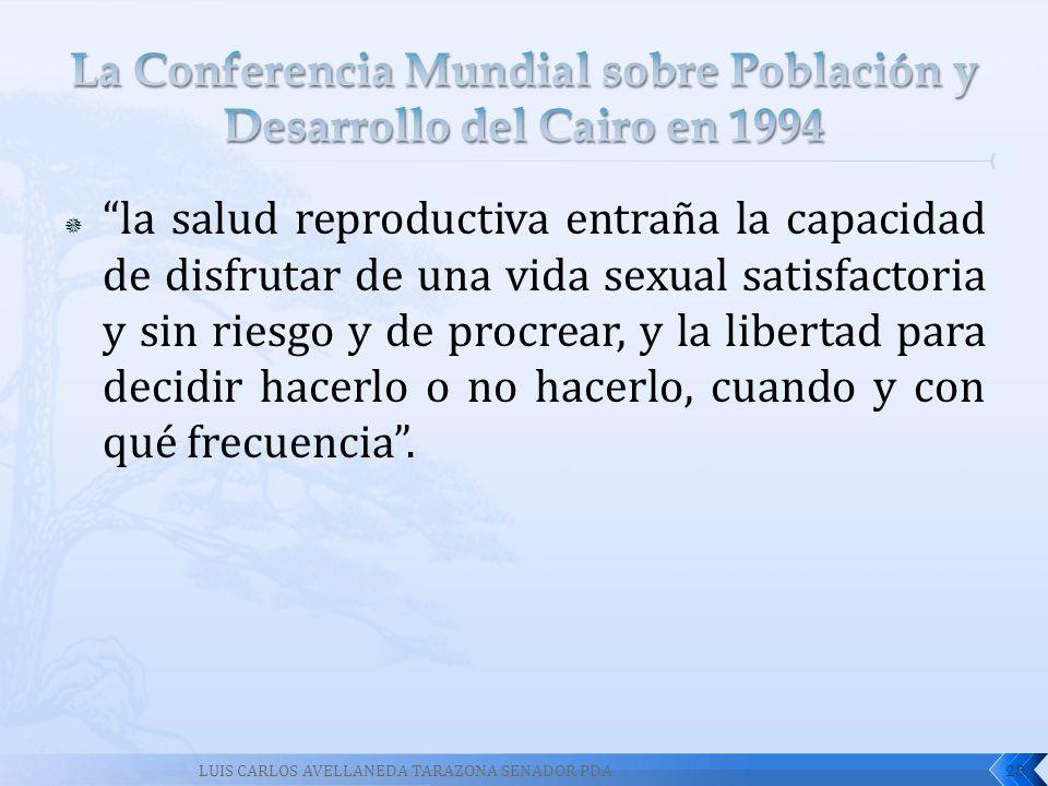 LUIS CARLOS AVELLANEDA TARAZONA SENADOR PDA28 la salud reproductiva entraña la capacidad de disfrutar de una vida sexual satisfactoria y sin riesgo y
