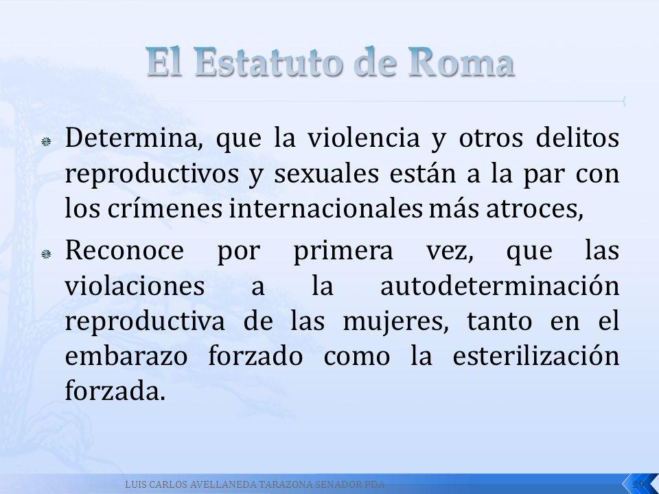 Determina, que la violencia y otros delitos reproductivos y sexuales están a la par con los crímenes internacionales más atroces, Reconoce por primera