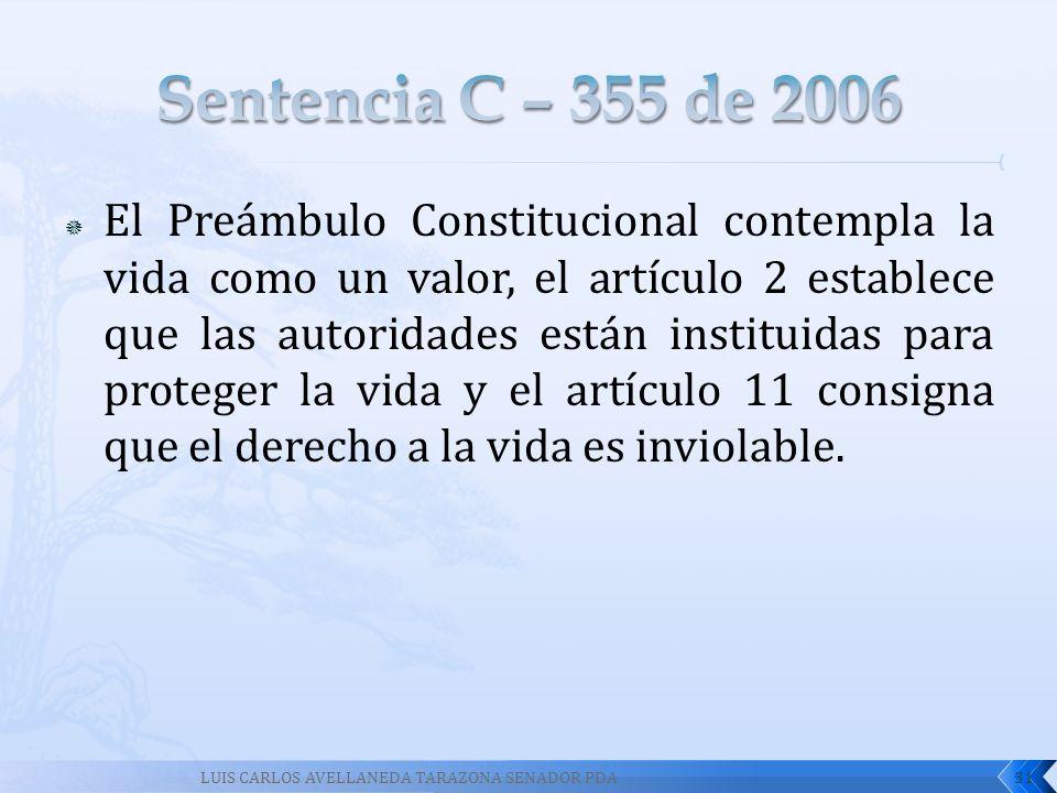 El Preámbulo Constitucional contempla la vida como un valor, el artículo 2 establece que las autoridades están instituidas para proteger la vida y el