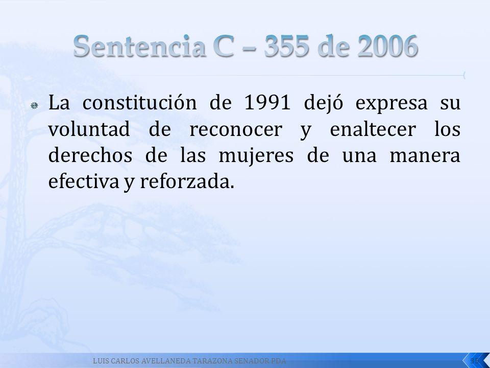 La constitución de 1991 dejó expresa su voluntad de reconocer y enaltecer los derechos de las mujeres de una manera efectiva y reforzada. 35LUIS CARLO