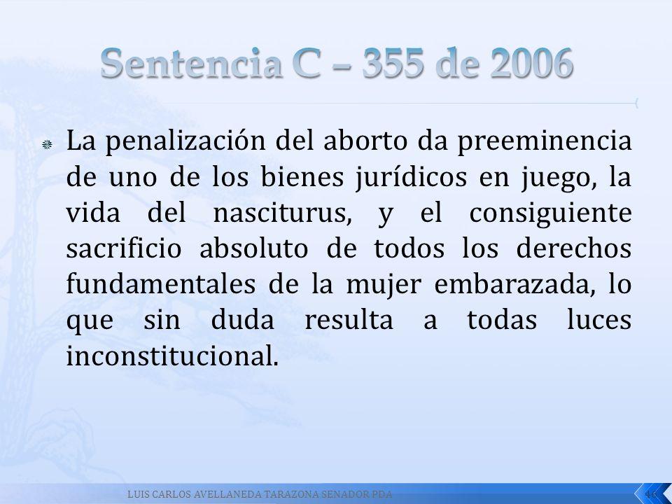 La penalización del aborto da preeminencia de uno de los bienes jurídicos en juego, la vida del nasciturus, y el consiguiente sacrificio absoluto de t