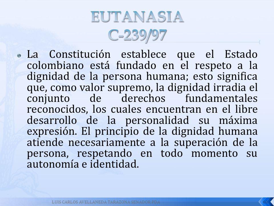 La Constitución establece que el Estado colombiano está fundado en el respeto a la dignidad de la persona humana; esto significa que, como valor supre