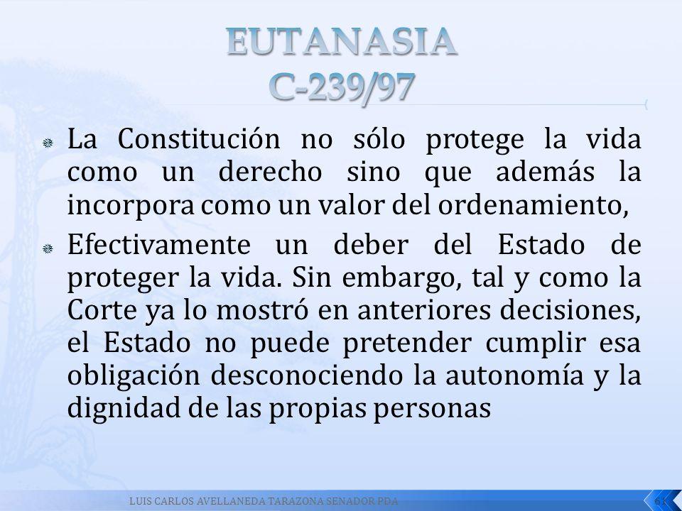 La Constitución no sólo protege la vida como un derecho sino que además la incorpora como un valor del ordenamiento, Efectivamente un deber del Estado