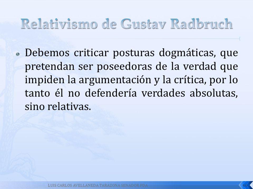 Debemos criticar posturas dogmáticas, que pretendan ser poseedoras de la verdad que impiden la argumentación y la crítica, por lo tanto él no defender