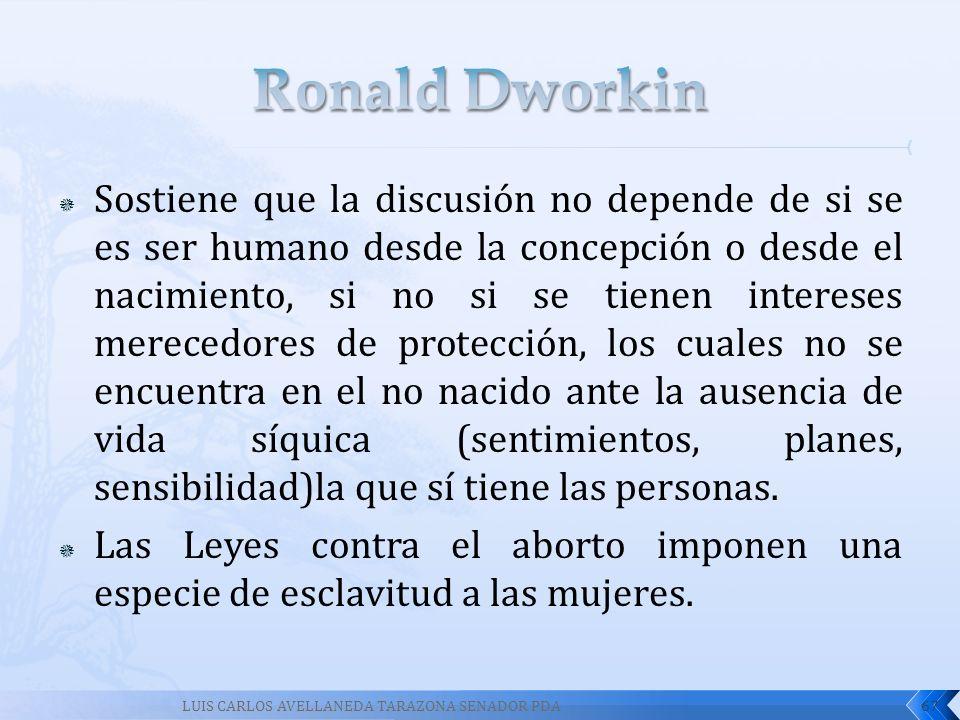 Sostiene que la discusión no depende de si se es ser humano desde la concepción o desde el nacimiento, si no si se tienen intereses merecedores de pro