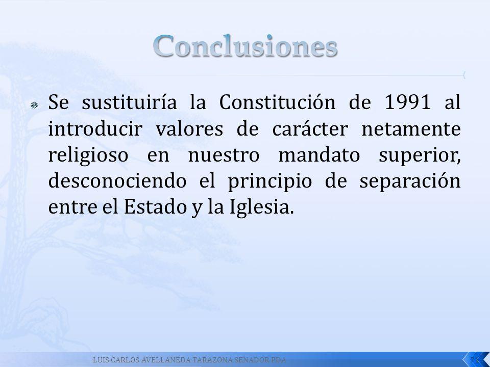 Se sustituiría la Constitución de 1991 al introducir valores de carácter netamente religioso en nuestro mandato superior, desconociendo el principio d