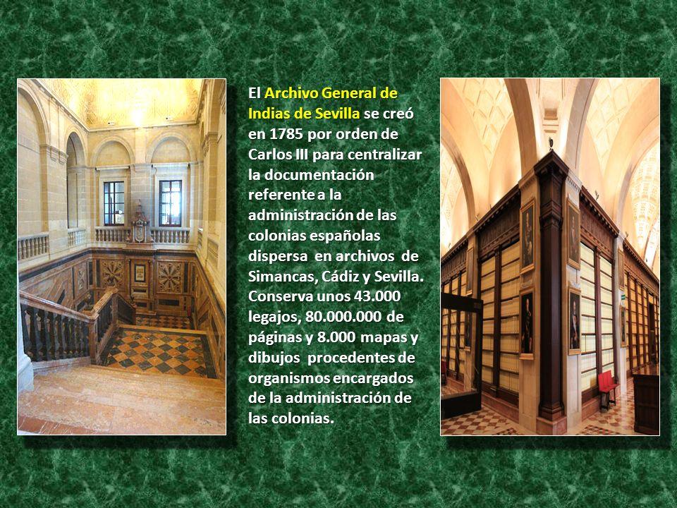 El Archivo General de Indias de Sevilla se creó en 1785 por orden de Carlos III para centralizar la documentación referente a la administración de las