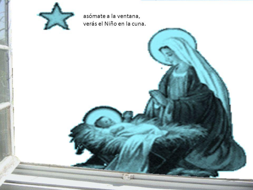 asómate a la ventana, verás el Niño en la cuna.